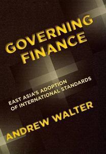 Governing Finance: East Asia's Adoption of International Standards