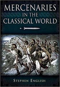 Mercenaries in the Classical World: To the Death of Alexander