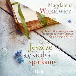 «Jeszcze się kiedyś spotkamy» by Magdalena Witkiewicz