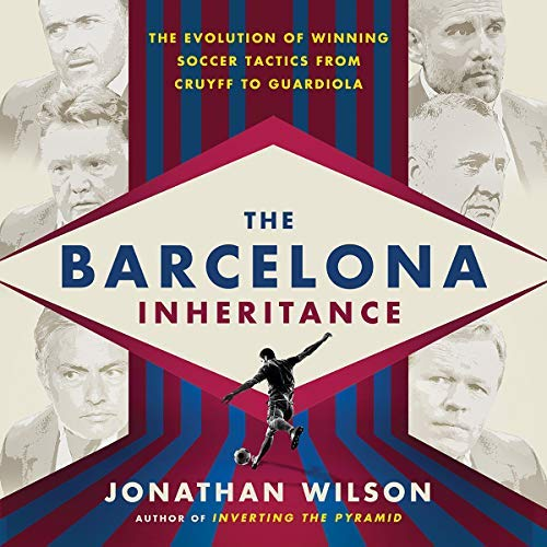 The Barcelona Inheritance: The Evolution of Winning Soccer Tactics from Cruyff to Guardiola [Audiobook]