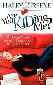 Are You KIDing Me? 51 Things People Don't Tell You About Being Pregnant (Repost)