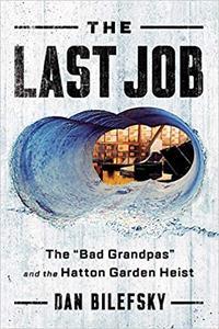 "The Last Job: ""The Bad Grandpas"" and the Hatton Garden Heist"