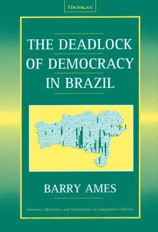 The Deadlock of Democracy in Brazil (Interests, Identities, and Institutions in Comparative Politics)