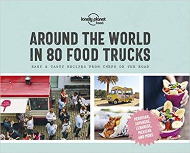 Around the World in 80 Food Trucks: Fast & Tasty Recipes from Chefs on the Road