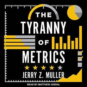 The Tyranny of Metrics [Audiobook]