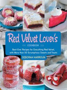 The Red Velvet Lover's Cookbook: Best-Ever Versions for Everything Red Velvet, with More than 50 Scrumptious Sweets and Treats
