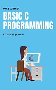 Basic C Programming: for Beginners