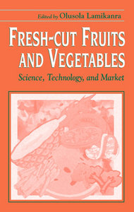 """Fresh-cut Fruits and Vegetables: Science, Technology and Market"" ed. by Olusola Lamikanra"