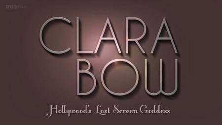 BBC - Clara Bow: Hollywood's Lost Screen Goddess (2012)