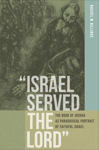"""""""Israel Served the Lord"""": The Book of Joshua as Paradoxical Portrait of Faithful Israel"""