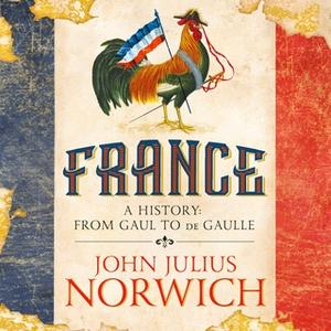 «France – A History: from Gaul to de Gaulle» by John Julius Norwich