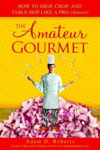 The Amateur Gourmet: How to Shop, Chop, and Table-Hop Like a Pro (Almost) [Repost]