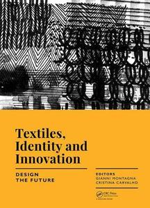 Textiles, Identity and Innovation: Design the Future: Proceedings of the 1st International Textile Design Conference