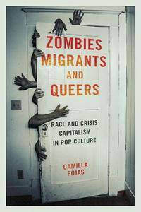 Zombies, Migrants, and Queers : Race and Crisis Capitalism in Pop Culture