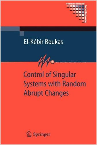 Control of Singular Systems with Random Abrupt Changes (Communications and Control Engineering) by El-Kébir Boukas