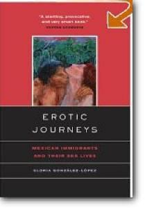 Gloria Gonzalez-Lopez, «Erotic Journeys: Mexican Immigrants and Their Sex Lives»