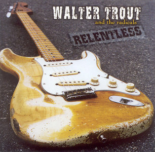 Walter Trout and The Radicals - Relentless (2003)
