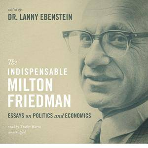 The Indispensable Milton Friedman: Essays on Politics and Economics [Audiobook]