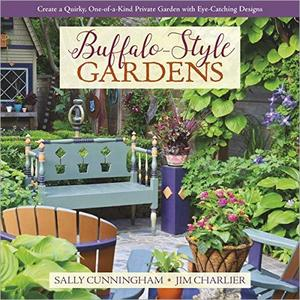 Buffalo-Style Gardens: Create a Quirky, One-of-a-Kind Private Garden with Eye-Catching Designs