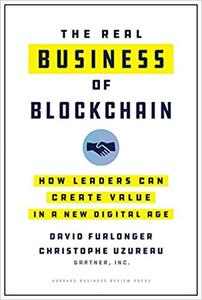 The Real Business of Blockchain How Leaders Can Create Value in a New Digital Age