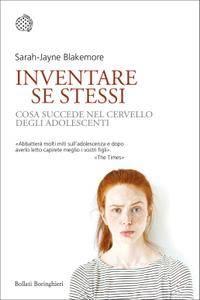 Sarah-Jayne Blakemore - Inventare se stessi. Cosa succede nel cervello degli adolescenti