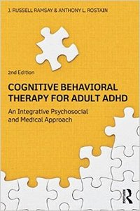 Cognitive-Behavioral Therapy for Adult ADHD: An Integrative Psychosocial and Medical Approach (Repost)