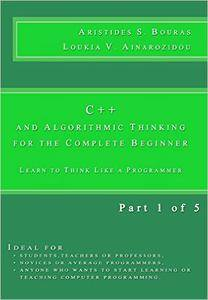 C++ and Algorithmic Thinking for the Complete Beginner: Learn to Think Like a Programmer (Part 1 of 5)