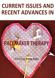 """""""Current Issues and Recent Advances in Pacemaker Therapy"""" ed. by Attila Roka"""