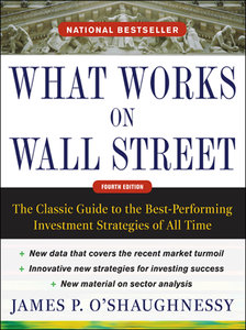 James P. O'Shaughnessy - What Works on Wall Street, Fourth Edition: The Classic Guide [Repost]