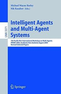 Intelligent Agents and Multi-Agent Systems: 7th Pacific Rim International Workshop on Multi-Agents, PRIMA 2004, Auckland, New Z