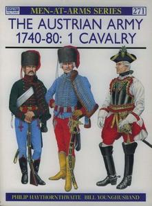 The Austrian Army 1740-80 (1): Cavalry (Men-at-Arms Series 271)