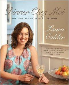 Laura Calder - Dinner Chez Moi: The Fine Art of Feeding Friends [Repost]