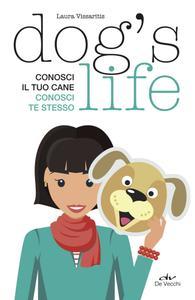 Laura Vissaritis - Dog's life. Conosci il tuo cane, conosci te stesso