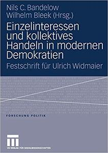 Einzelinteressen und kollektives Handeln in modernen Demokratien: Festschrift für Ulrich Widmaier (Repost)