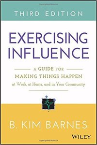 Exercising Influence: A Guide for Making Things Happen at Work, at Home, and in Your Community, 3rd Edition (repost)