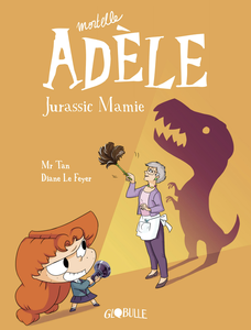 Mortelle Adèle - Tome 16 - Jurassic Mamie