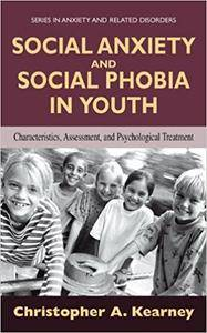Social Anxiety and Social Phobia in Youth: Characteristics, Assessment, and Psychological Treatment (Repost)