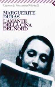 Marguerite Duras - L'amante della Cina del Nord