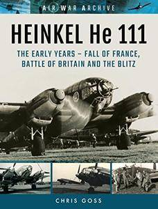 HEINKEL He 111: The Early Years - Fall of France, Battle of Britain and the Blitz (Air War Archive) [Kindle Edition]