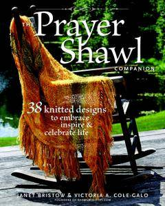 The Prayer Shawl Companion: 38 Knitted Designs to Embrace, Inspire, and Celebrate Life (Repost)