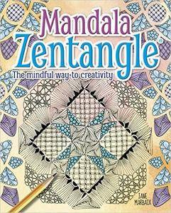 Mandala Zentangle: The Mindful Way to Creativity