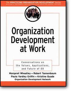Margaret Wheatley, Paula Griffin, Kristine Quade, National OD Network, «Organization Development at Work : Conversations on the