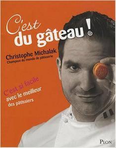 Christophe Michalak - C'est du gâteau ! [Repost]