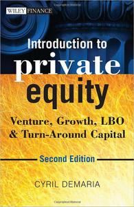 Introduction to Private Equity: Venture, Growth, LBO and Turn-Around Capital, 2nd edition (Repost)