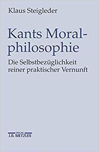 Kants Moralphilosophie: Die Selbstbezüglichkeit reiner praktischer Vernunft