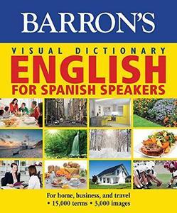 Barron's Visual Dictionary: English for Spanish Speakers: Ingles Para Hispanohablantes (Barron's Visual Dictionaries) (Repost)