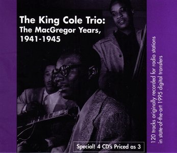 The Nat King Cole Trio - The MacGregor Years, 1941-1945 (1995) {4CD Set Music and Arts PoA, CD-911}