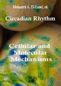 """""""Circadian Rhythm: Cellular and Molecular Mechanisms""""  ed. by Mohamed A. El-Esawi"""