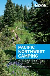 Moon Pacific Northwest Camping: The Complete Guide to Tent and RV Camping in Washington and Oregon (Moon Outdoors), 12th Ed.