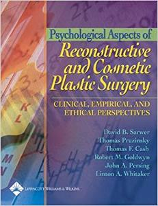 Psychological Aspects of Reconstructive and Cosmetic Plastic Surgery: Clinical, Empirical and Ethical Perspectives (Repost)